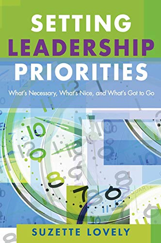 9781412915755: Setting Leadership Priorities: What's Necessary, What's Nice, and What's Got to Go
