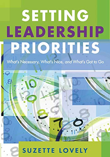 Setting Leadership Priorities: Whats Necessary, Whats Nice, and Whats Got to Go: Suzette Lovely