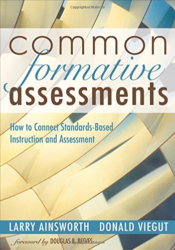 Common Formative Assessments: How to Connect Standards-Based: Larry B. Ainsworth,
