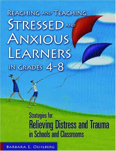 9781412917230: Reaching and Teaching Stressed and Anxious Learners in Grades 4-8: Strategies for Relieving Distress and Trauma in Schools and Classrooms