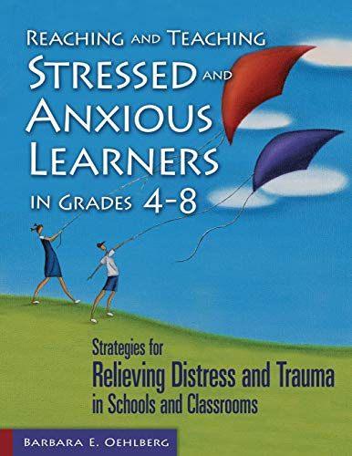 9781412917247: Reaching and Teaching Stressed and Anxious Learners in Grades 4-8: Strategies for Relieving Distress and Trauma in Schools and Classrooms
