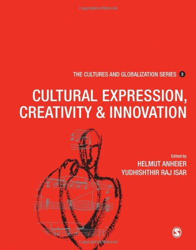 Cultures and Globalization: Cultural Expression, Creativity and Innovation (The Cultures and ...