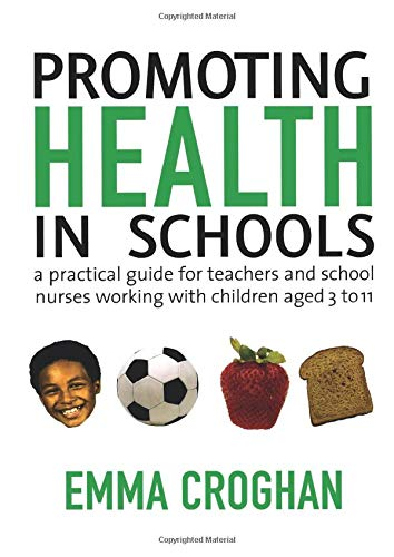 9781412921381: Promoting Health in Schools: A Practical Guide for Teachers & School Nurses Working with Children Aged 3 to 11