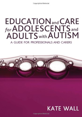 9781412923811: Education and Care for Adolescents and Adults with Autism: A Guide for Professionals and Carers