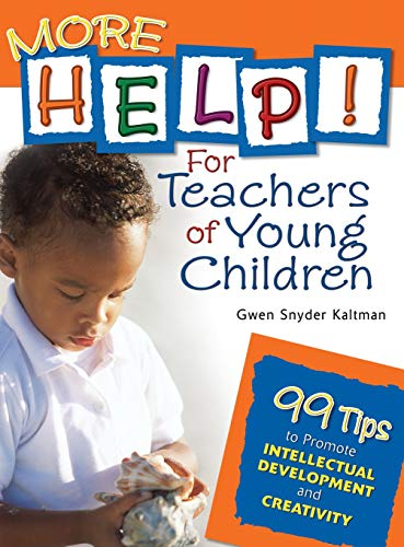 9781412924443: More Help! For Teachers of Young Children: 99 Tips to Promote Intellectual Development and Creativity