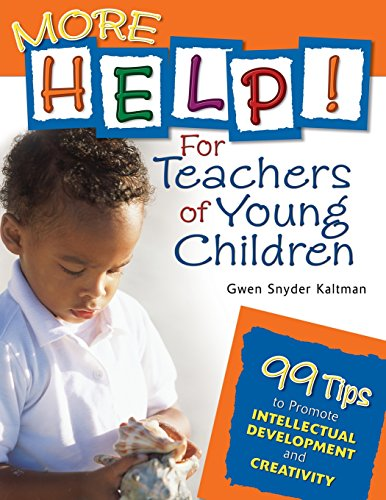9781412924450: More Help! For Teachers of Young Children: 99 Tips to Promote Intellectual Development and Creativity
