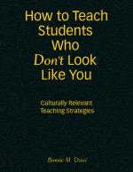 9781412924467: How to Teach Students Who Don′t Look Like You: Culturally Relevant Teaching Strategies