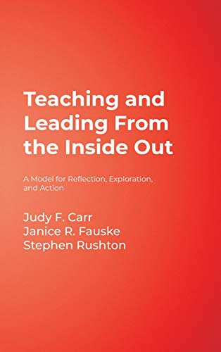9781412926669: Teaching and Leading From the Inside Out: A Model for Reflection, Exploration, and Action