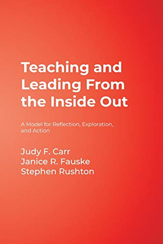 9781412926676: Teaching and Leading From the Inside Out: A Model for Reflection, Exploration, and Action