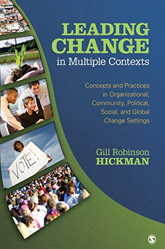 9781412926775: Leading Change in Multiple Contexts: Concepts and Practices in Organizational, Community, Political, Social, and Global Change Settings