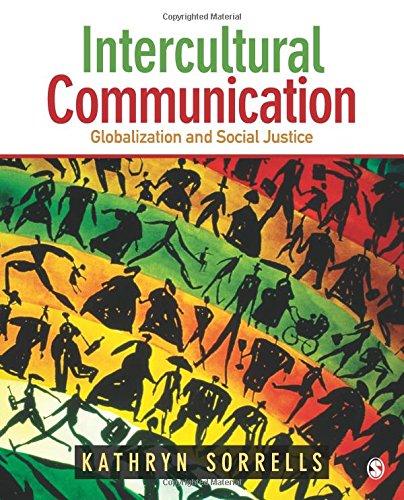 Intercultural Communication: Globalization and Social Justice: Sorrells, Kathryn
