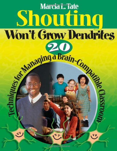 9781412927802: Shouting Won′t Grow Dendrites: 20 Techniques for Managing a Brain-Compatible Classroom