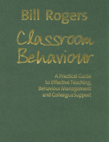 9781412928625: Classroom Behaviour: A Practical Guide to Effective Teaching, Behaviour Management and Colleague Support