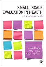 Small-Scale Evaluation in Health: A Practical Guide: Sinead Brophy