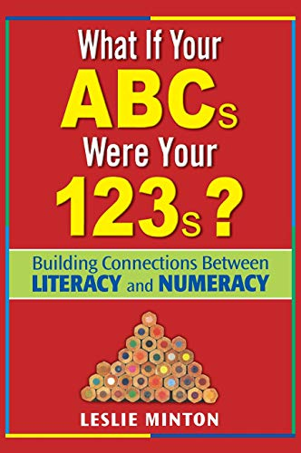 9781412936477: What If Your ABCs Were Your 123s?: Building Connections Between Literacy and Numeracy
