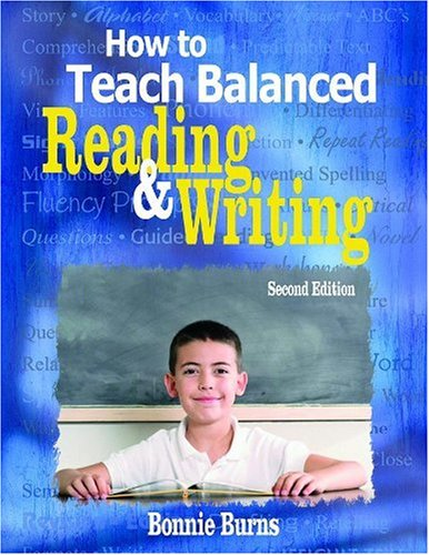 How to Teach Balanced Reading and Writing, by Burns, 2nd Edition: Burns, Bonnie