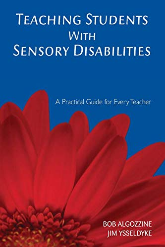 Teaching Students With Sensory Disabilities: A Practical Guide for Every Teacher: Algozzine, Bob; ...