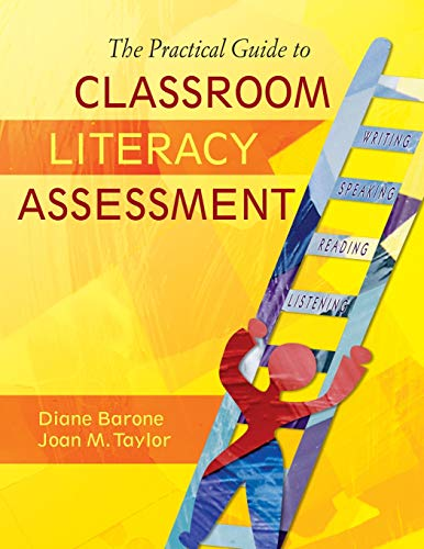 The Practical Guide to Classroom Literacy Assessment: Barone, Diane M.; Taylor, Joan M.
