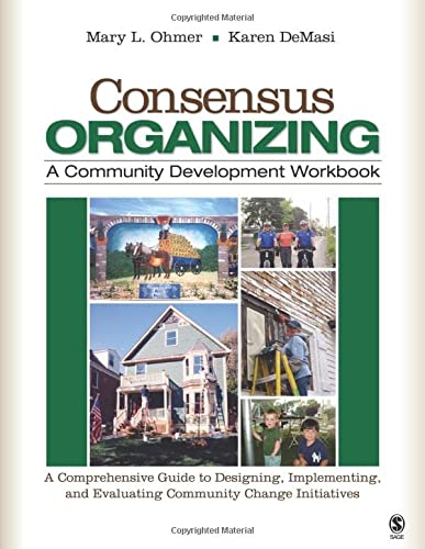 9781412939836: Consensus Organizing: A Community Development Workbook: A Comprehensive Guide to Designing, Implementing, and Evaluating Community Change Initiatives