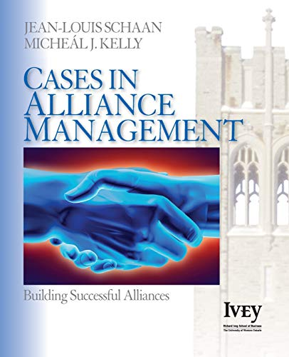 Cases in Alliance Management: Building Successful Alliances: Jean-Louis Schaan, Micheal J. Kelly