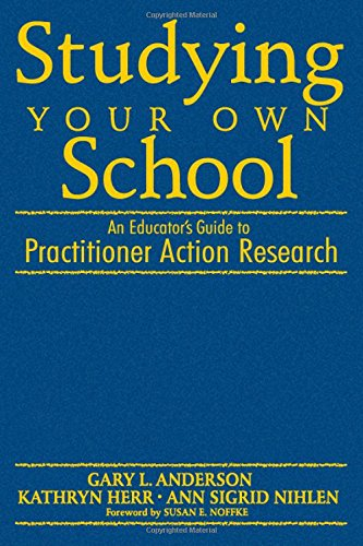 Studying Your Own School: An Educator's Guide: Editor-Gary L. Anderson;