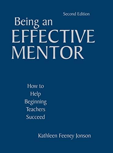 9781412940610: Being an Effective Mentor: How to Help Beginning Teachers Succeed
