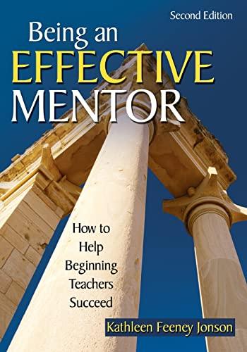 9781412940627: Being an Effective Mentor: How to Help Beginning Teachers Succeed