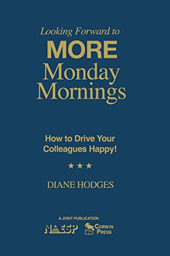 9781412942188: Looking Forward to MORE Monday Mornings: How to Drive Your Colleagues Happy!