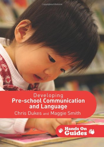 Developing Pre-school Communication and Language (Hands on: Chris Dukes, Maggie