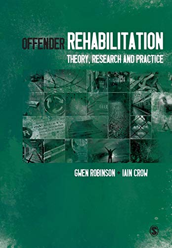 Offender Rehabilitation: Theory, Research and Practice: Robinson, Gwen; Crow, Iain