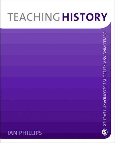 9781412947916: Teaching History: Developing as a Reflective Secondary Teacher