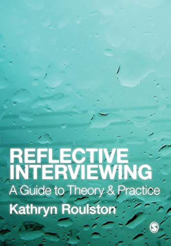 Reflective Interviewing: A Guide to Theory and Practice: Roulston, Kathryn J.