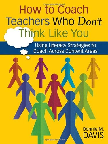 9781412949095: How to Coach Teachers Who Don′t Think Like You: Using Literacy Strategies to Coach Across Content Areas