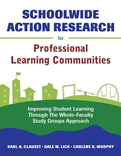 9781412952088: Schoolwide Action Research for Professional Learning Communities: Improving Student Learning Through The Whole-Faculty Study Groups Approach