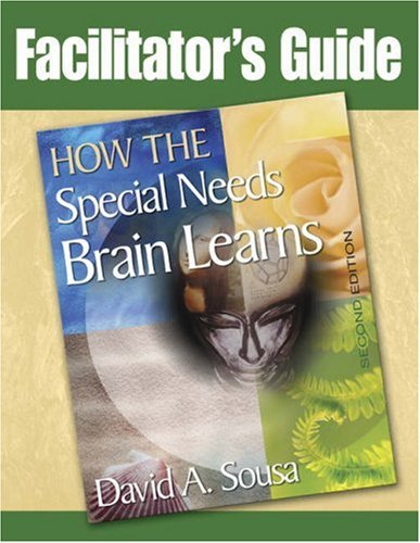 Facilitator's Guide to How the Special Needs Brain Learns, Second Edition (1412952875) by David A. Sousa