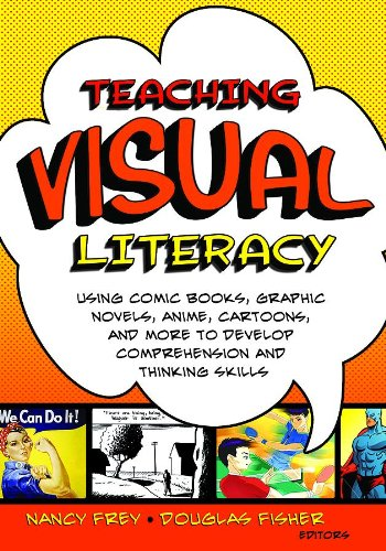 9781412953115: Teaching Visual Literacy: Using Comic Books, Graphic Novels, Anime, Cartoons, and More to Develop Comprehension and Thinking Skills