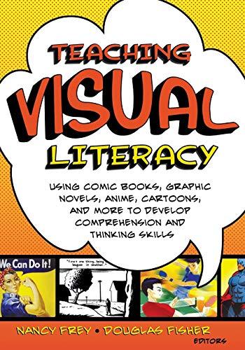 Teaching Visual Literacy: Using Comic Books, Graphic: Frey, Nancy, Fisher,