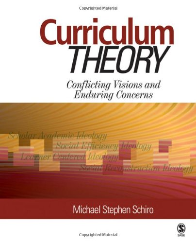 Curriculum Theory : Conflicting Visions and Enduring: Michael Stephen Schiro