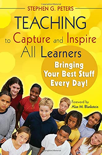 9781412958738: Teaching to Capture and Inspire All Learners: Bringing Your Best Stuff Every Day!