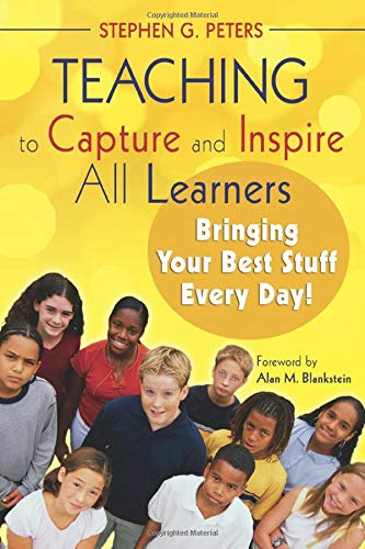 9781412958745: Teaching to Capture and Inspire All Learners: Bringing Your Best Stuff Every Day!