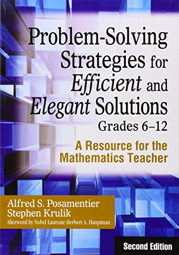 Problem-Solving Strategies for Efficient and Elegant Solutions, Grades 6-12 A Resource for the ...
