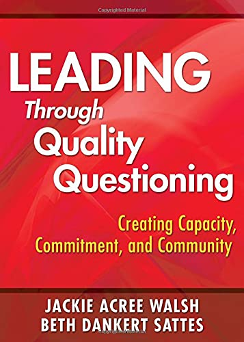 9781412960618: Leading Through Quality Questioning: Creating Capacity, Commitment, and Community