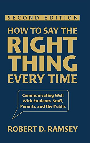 9781412964074: How to Say the Right Thing Every Time: Communicating Well With Students, Staff, Parents, and the Public