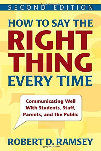 9781412964081: How to Say the Right Thing Every Time: Communicating Well With Students, Staff, Parents, and the Public