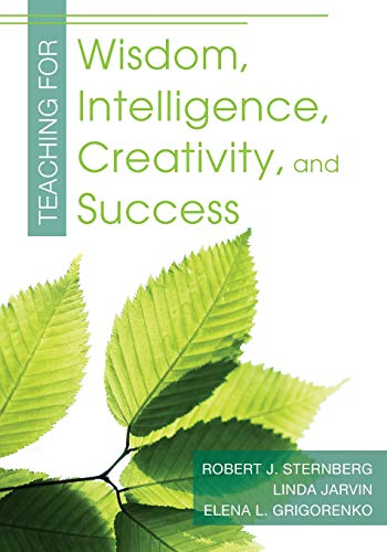 Teaching for Wisdom, Intelligence, Creativity, and Success: Robert J. Sternberg,