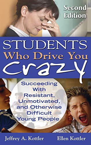 9781412965286: Students Who Drive You Crazy: Succeeding With Resistant, Unmotivated, or Otherwise Difficult Young People