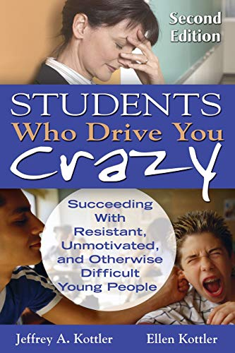 9781412965293: Students Who Drive You Crazy: Succeeding With Resistant, Unmotivated, and Otherwise Difficult Young People