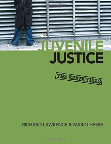 Juvenile Justice: The Essentials: Richard A. Lawrence