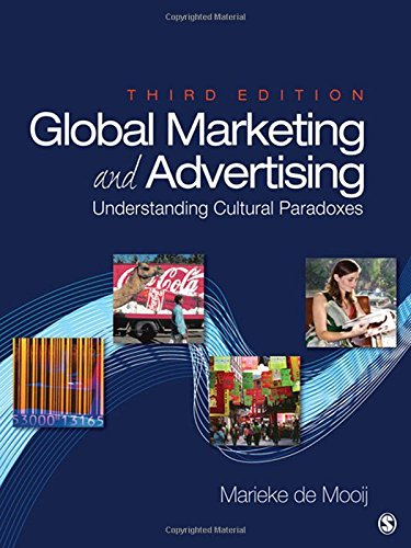 Global Marketing and Advertising: Understanding Cultural Paradoxes: Marieke de Mooij