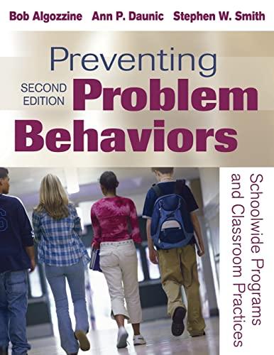 Preventing Problem Behaviors: Schoolwide Programs and Classroom Practices: Algozzine, Bob; Daunic, ...